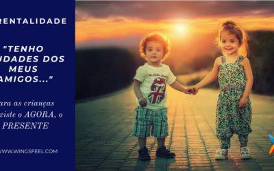 """PARENTALIDADE – """"TENHO SAUDADES DOS MEUS AMIGOS"""""""