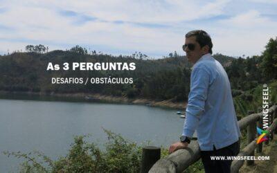 As 3 PERGUNTAS – DESAFIOS / OBSTÁCULOS